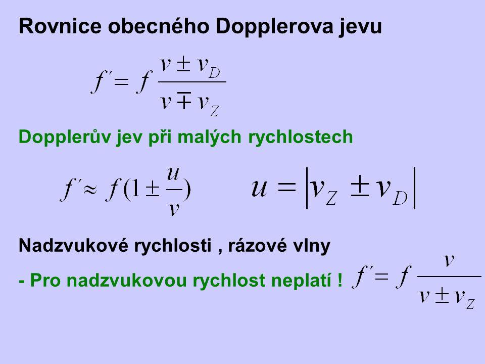 Rovnice obecného Dopplerova jevu Dopplerův jev při malých rychlostech Nadzvukové rychlosti, rázové vlny - Pro nadzvukovou rychlost neplatí !