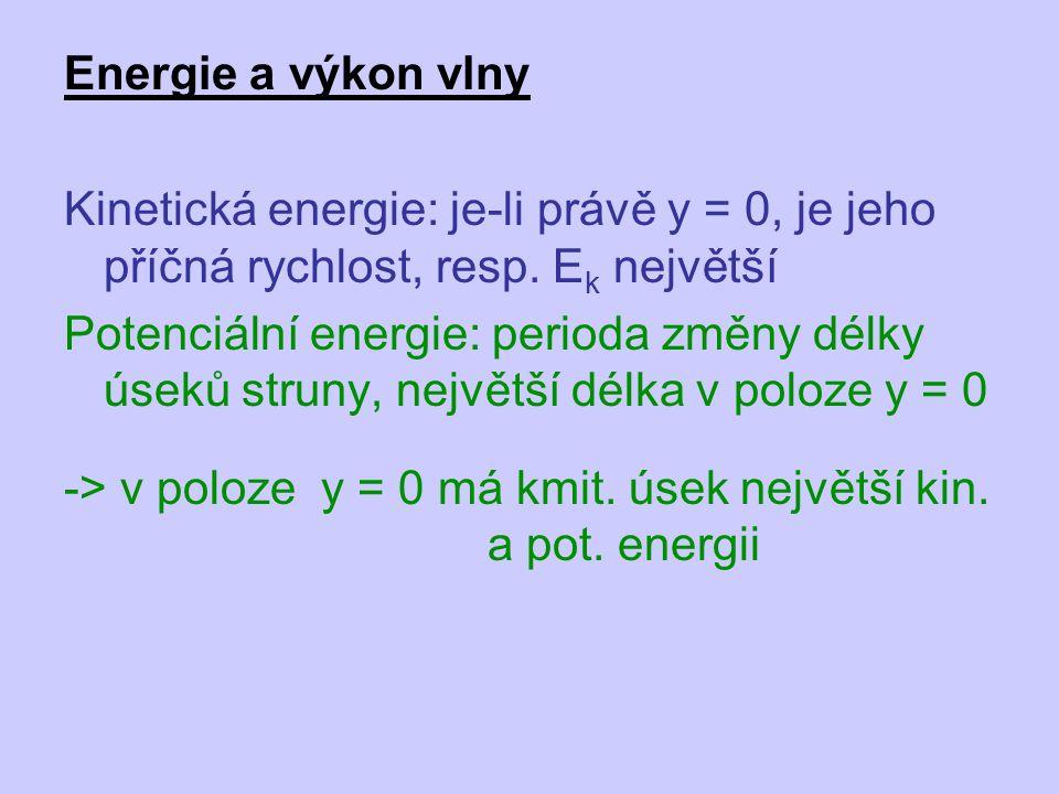 Energie a výkon vlny Kinetická energie: je-li právě y = 0, je jeho příčná rychlost, resp. E k největší Potenciální energie: perioda změny délky úseků