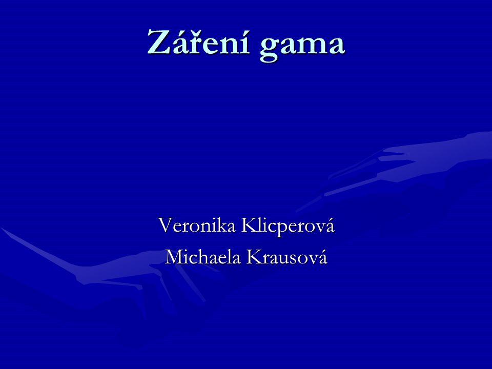Záření gama Veronika Klicperová Michaela Krausová