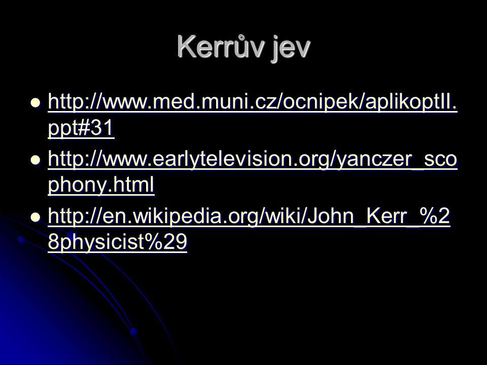 Kerrův jev http://www.med.muni.cz/ocnipek/aplikoptII. ppt#31 http://www.med.muni.cz/ocnipek/aplikoptII. ppt#31 http://www.med.muni.cz/ocnipek/aplikopt