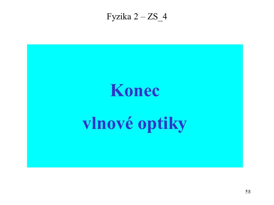58 Fyzika 2 – ZS_4 Konec vlnové optiky