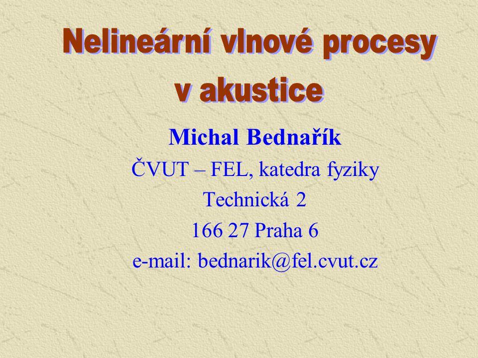 Michal Bednařík ČVUT – FEL, katedra fyziky Technická 2 166 27 Praha 6 e-mail: bednarik@fel.cvut.cz