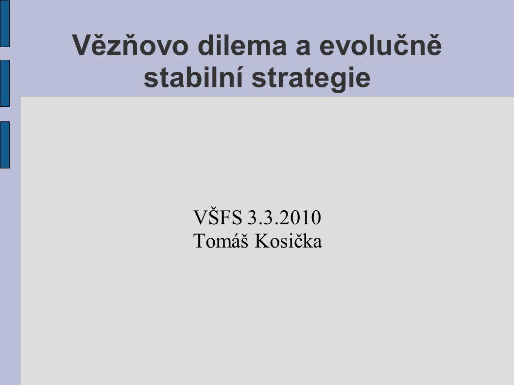Vězňovo dilema a evolučně stabilní strategie VŠFS 3.3.2010 Tomáš Kosička