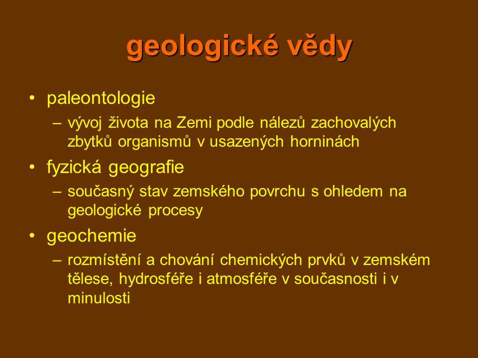 geologické vědy geofyzika –fyzikální vlastnosti hornin a geologických těles hydrogeologie –koloběh vody v zemské kůře, vyhledávání a ochrana zdrojů pitné vody inženýrská geologie –geologické podmínky zejména v místech velkých staveb