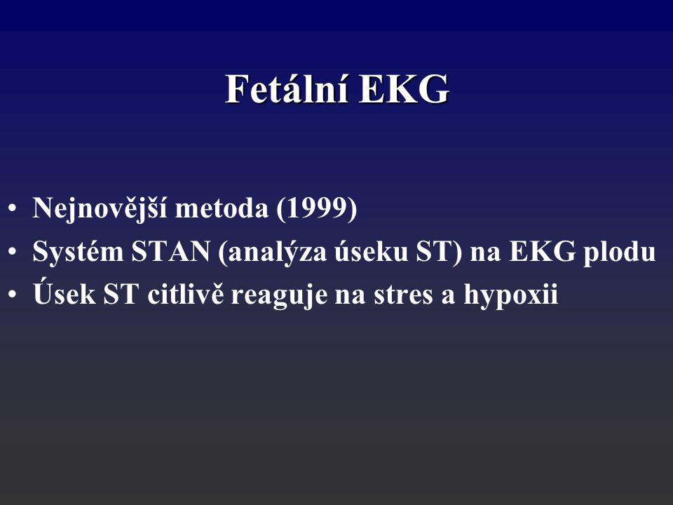 Fetální EKG Nejnovější metoda (1999) Systém STAN (analýza úseku ST) na EKG plodu Úsek ST citlivě reaguje na stres a hypoxii