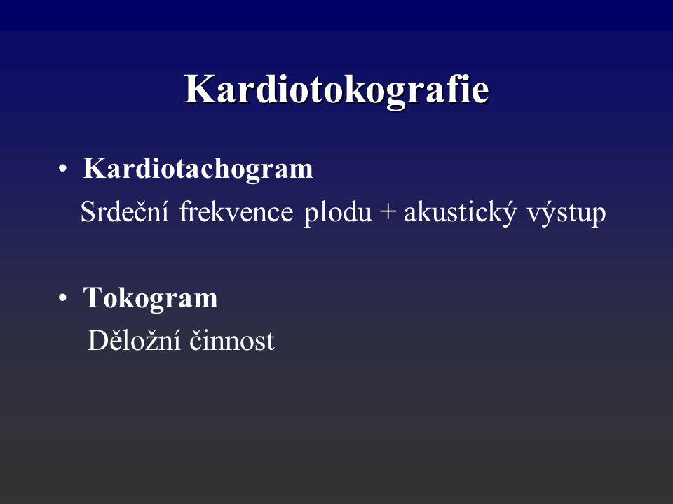 Kardiotokografie Kardiotachogram Srdeční frekvence plodu + akustický výstup Tokogram Děložní činnost