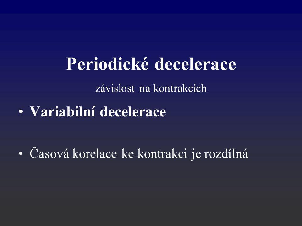 Variabilní decelerace Časová korelace ke kontrakci je rozdílná Periodické decelerace závislost na kontrakcích