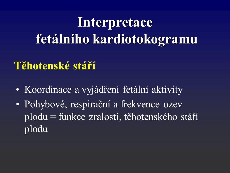 Koordinace a vyjádření fetální aktivity Pohybové, respirační a frekvence ozev plodu = funkce zralosti, těhotenského stáří plodu Interpretace fetálního