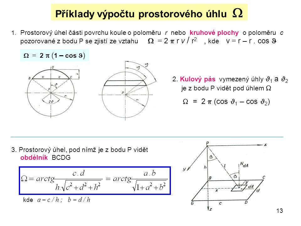 13 Příklady výpočtu prostorového úhlu  1. Prostorový úhel části povrchu koule o poloměru r nebo kruhové plochy o poloměru c pozorované z bodu P se zj