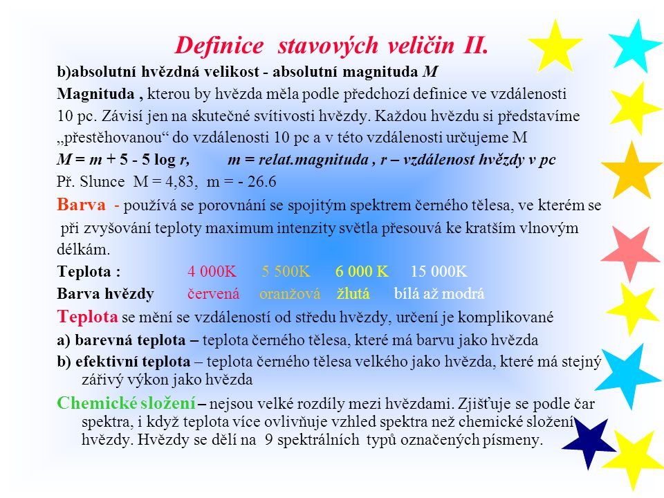 Hvězda o L Vzdálenost hvězdy od pozorovatele r Definice stavových veličin I.