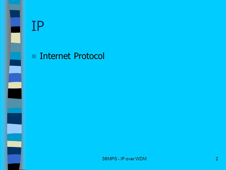 36MPS - IP over WDM2 IP Internet Protocol