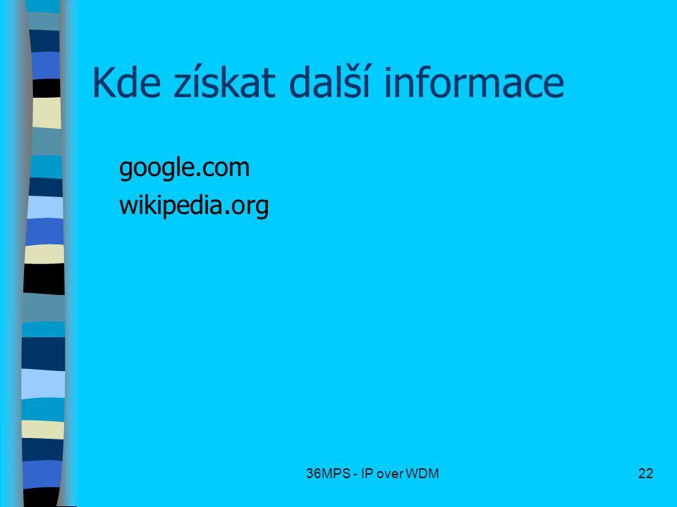 36MPS - IP over WDM22 Kde získat další informace google.com wikipedia.org