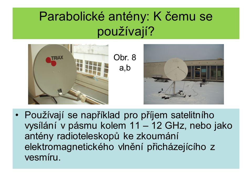 Parabolické antény: K čemu se používají? Používají se například pro příjem satelitního vysílání v pásmu kolem 11 – 12 GHz, nebo jako antény radioteles