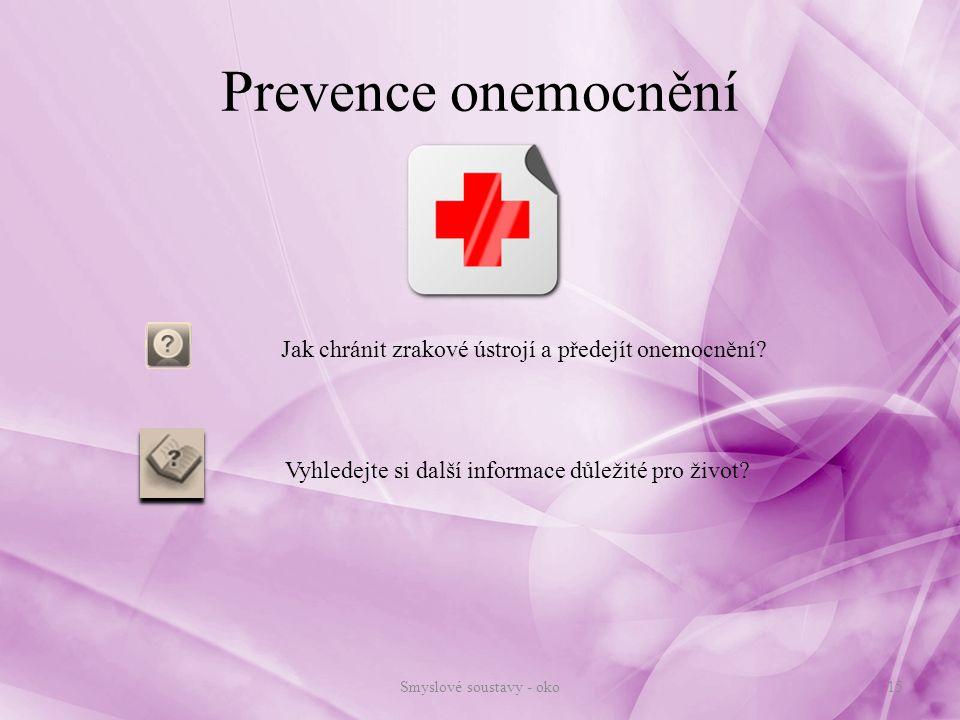 Smyslové soustavy - oko15 Jak chránit zrakové ústrojí a předejít onemocnění? Prevence onemocnění Vyhledejte si další informace důležité pro život?