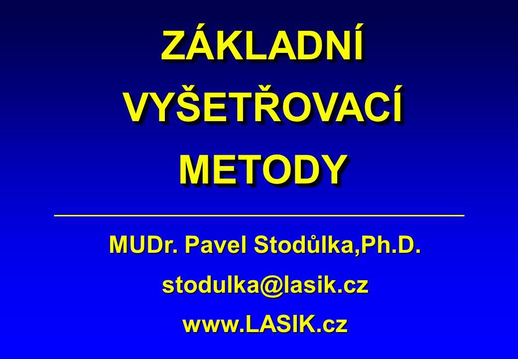 ZÁKLADNÍVYŠETŘOVACÍMETODYZÁKLADNÍVYŠETŘOVACÍMETODY MUDr. Pavel Stodůlka,Ph.D. stodulka@lasik.cz www.LASIK.cz