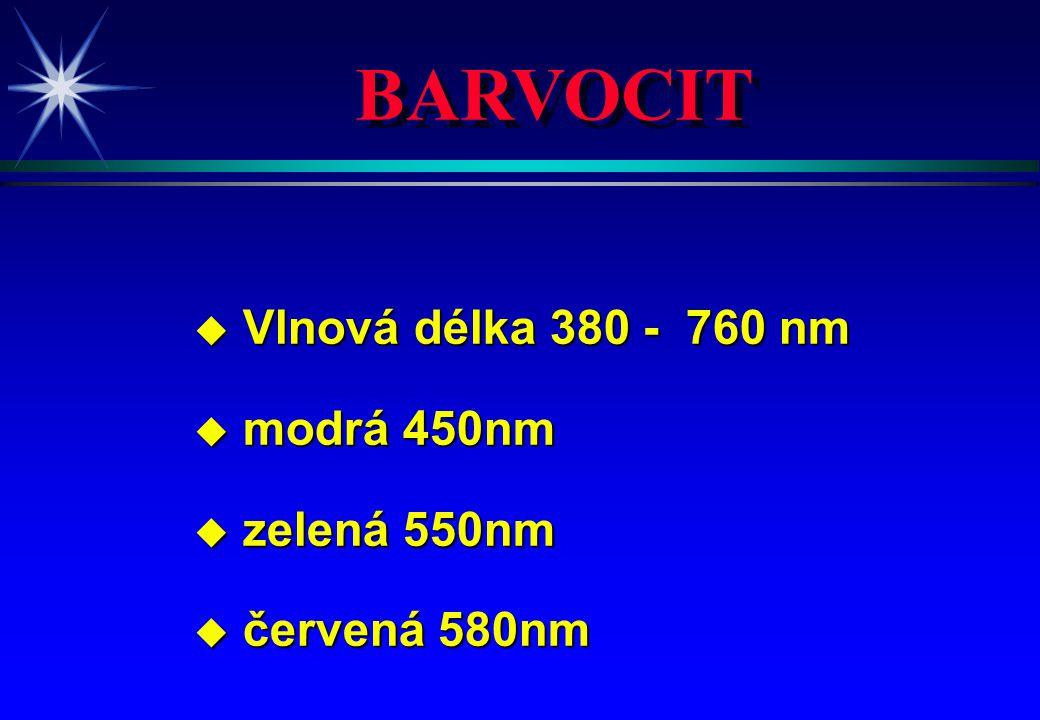 BARVOCIT u Vlnová délka 380 - 760 nm u modrá 450nm u zelená 550nm u červená 580nm