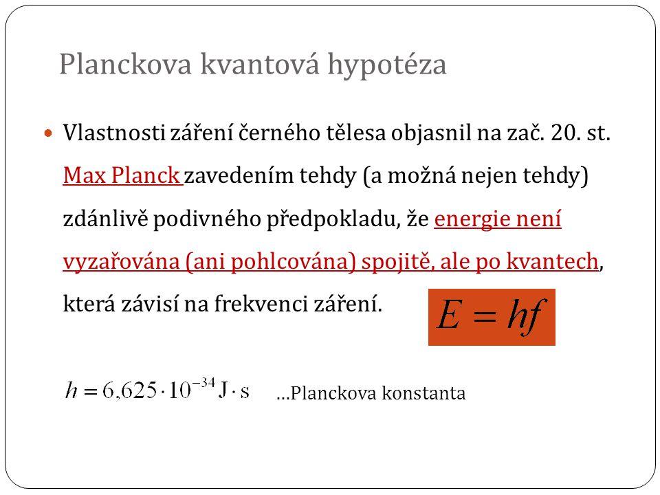 Planckova kvantová hypotéza Vlastnosti záření černého tělesa objasnil na zač.
