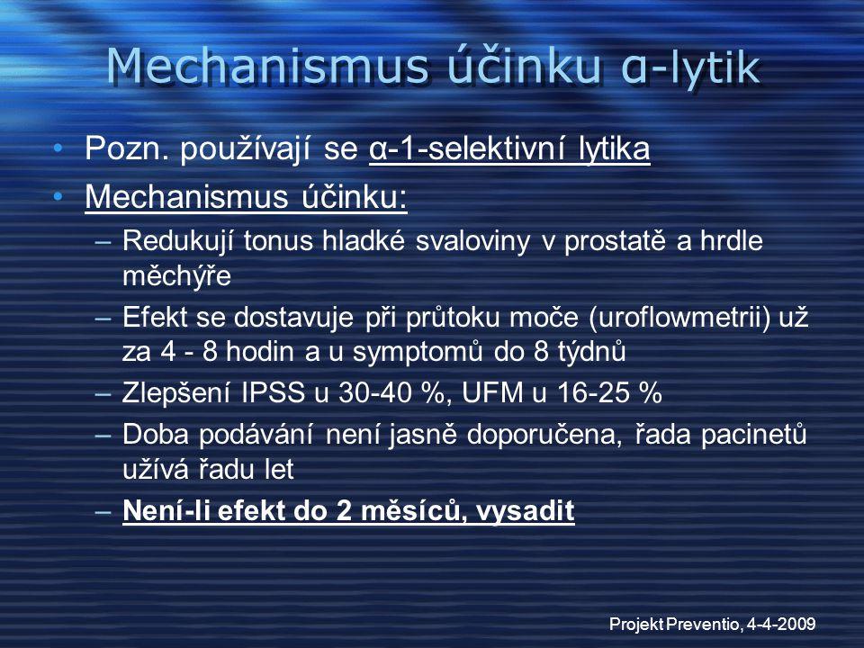 Projekt Preventio, 4-4-2009 Mechanismus účinku α -lytik Pozn. používají se α-1-selektivní lytika Mechanismus účinku: –Redukují tonus hladké svaloviny