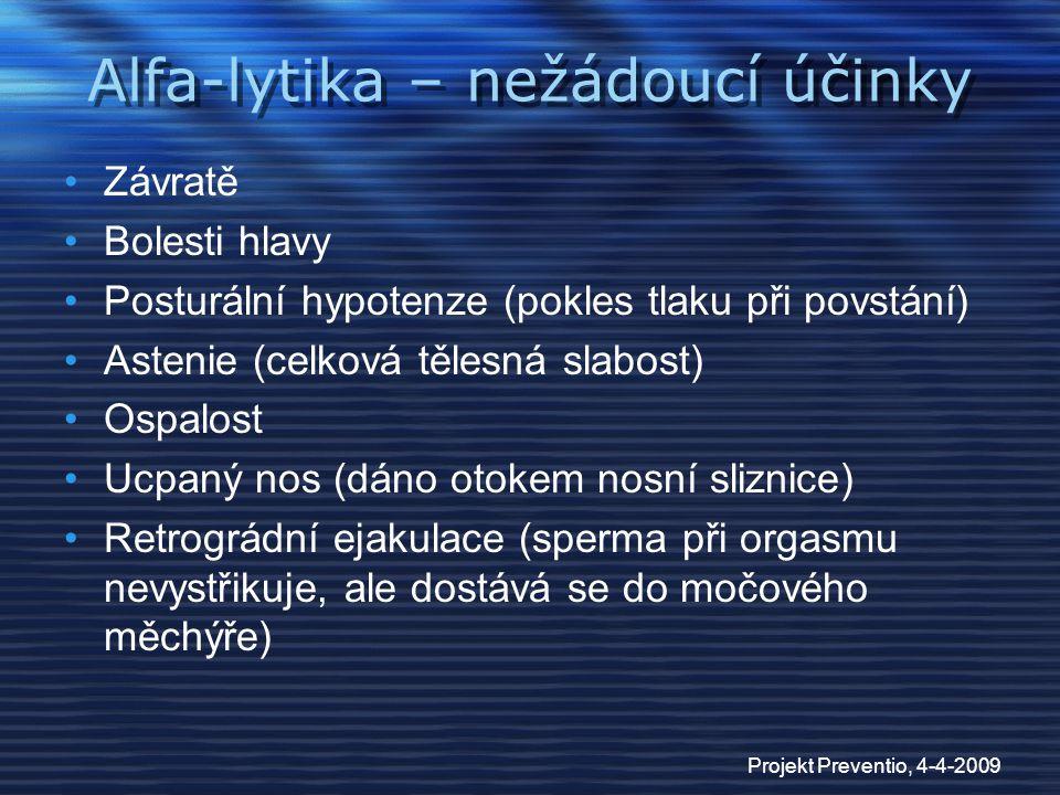 Projekt Preventio, 4-4-2009 Alfa-lytika – nežádoucí účinky Závratě Bolesti hlavy Posturální hypotenze (pokles tlaku při povstání) Astenie (celková těl