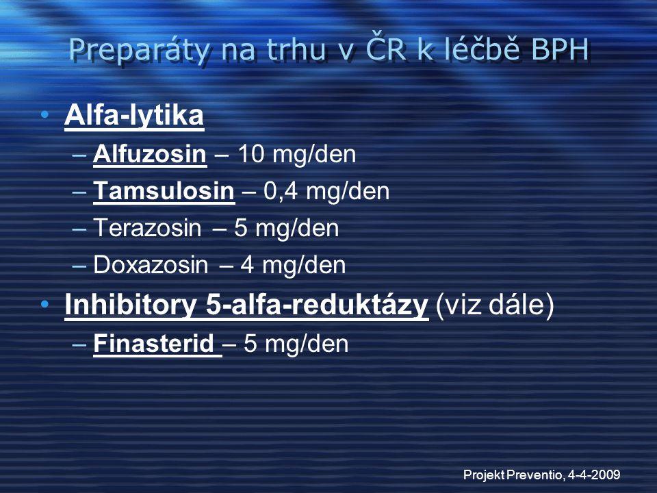 Projekt Preventio, 4-4-2009 Preparáty na trhu v ČR k léčbě BPH Alfa-lytika –Alfuzosin – 10 mg/den –Tamsulosin – 0,4 mg/den –Terazosin – 5 mg/den –Doxa
