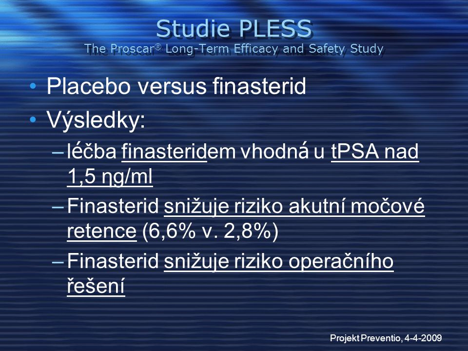 Projekt Preventio, 4-4-2009 Studie PLESS The Proscar ® Long-Term Efficacy and Safety Study Placebo versus finasterid Výsledky: –l é čba finasteridem v