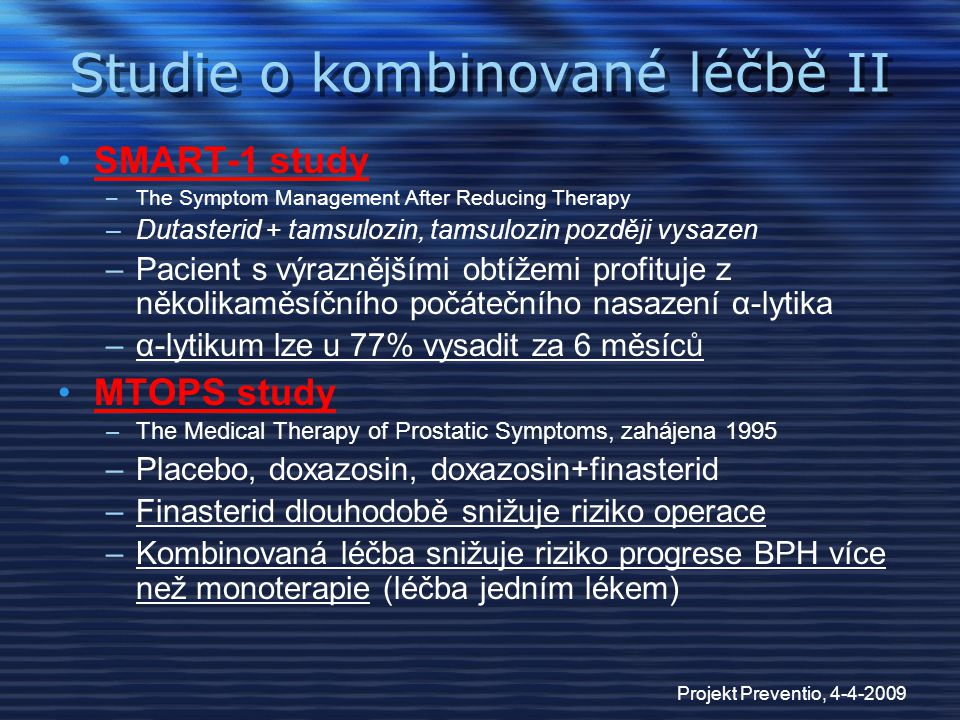 Projekt Preventio, 4-4-2009 Studie o kombinované léčbě II SMART-1 study –The Symptom Management After Reducing Therapy –Dutasterid + tamsulozin, tamsu