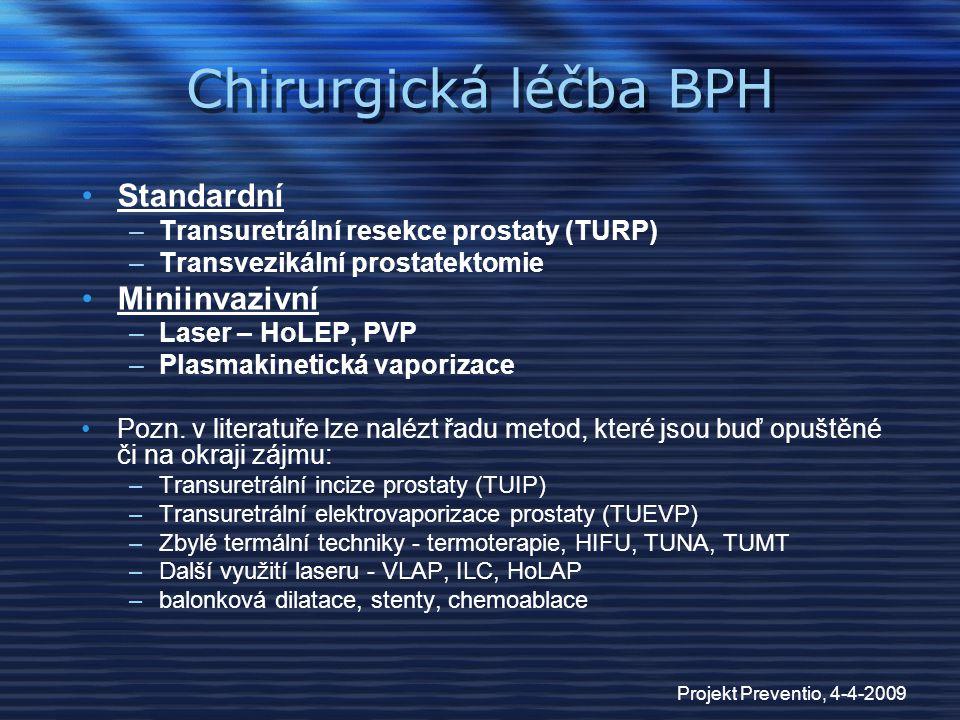 Projekt Preventio, 4-4-2009 Chirurgická léčba BPH Standardní –Transuretrální resekce prostaty (TURP) –Transvezikální prostatektomie Miniinvazivní –Las