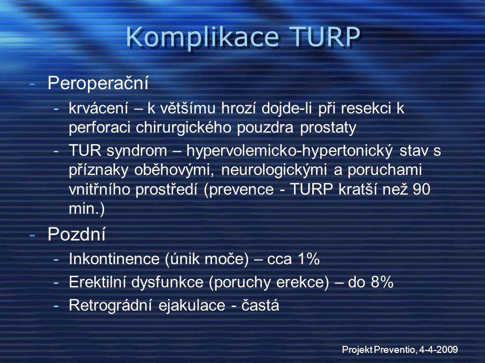 Projekt Preventio, 4-4-2009 Komplikace TURP -Peroperační -krvácení – k většímu hrozí dojde-li při resekci k perforaci chirurgického pouzdra prostaty -