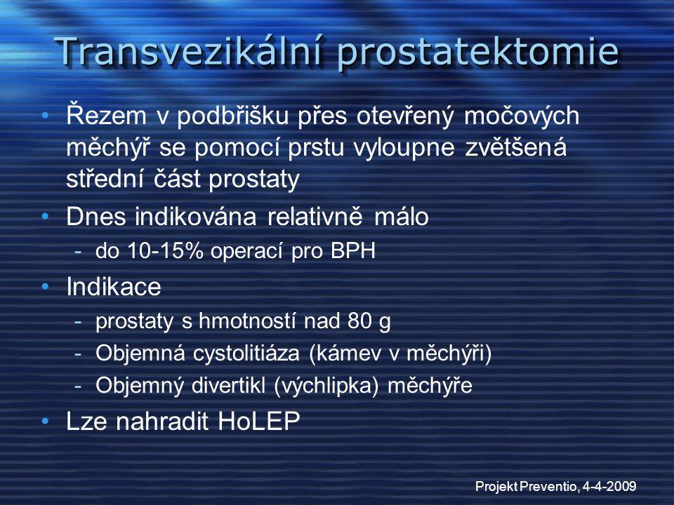 Projekt Preventio, 4-4-2009 Transvezikální prostatektomie Řezem v podbřišku přes otevřený močových měchýř se pomocí prstu vyloupne zvětšená střední čá