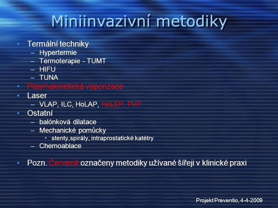 Projekt Preventio, 4-4-2009 Miniinvazivní metodiky Termální techniky –Hypertermie –Termoterapie - TUMT –HIFU –TUNA Plasmakinetická vaporizace Laser –V