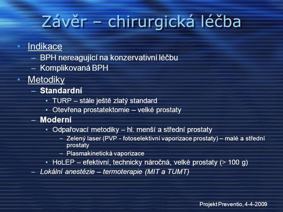 Projekt Preventio, 4-4-2009 Závěr – chirurgická léčba Indikace –BPH nereagující na konzervativní léčbu –Komplikovaná BPH Metodiky –Standardní TURP – s