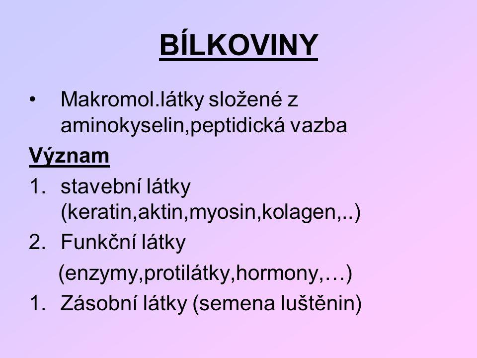 BÍLKOVINY Makromol.látky složené z aminokyselin,peptidická vazba Význam 1.stavební látky (keratin,aktin,myosin,kolagen,..) 2.Funkční látky (enzymy,pro