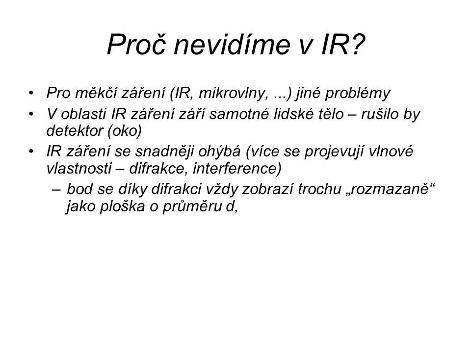 Proč nevidíme v IR? Pro měkčí záření (IR, mikrovlny,...) jiné problémy V oblasti IR záření září samotné lidské tělo – rušilo by detektor (oko) IR záře