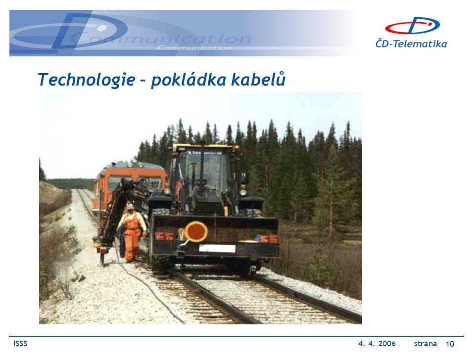 ISSS4. 4. 2006 strana 10 Technologie – pokládka kabelů