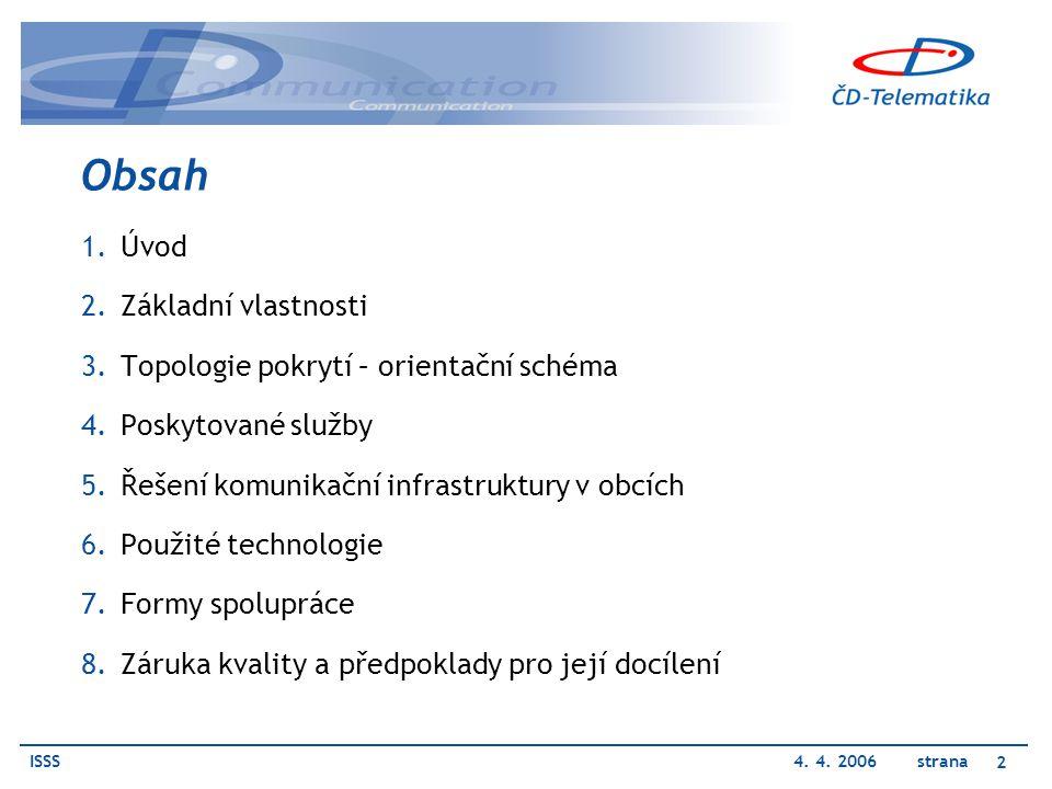 ISSS4. 4. 2006 strana 2 Obsah 1.Úvod 2.Základní vlastnosti 3.Topologie pokrytí – orientační schéma 4.Poskytované služby 5.Řešení komunikační infrastru