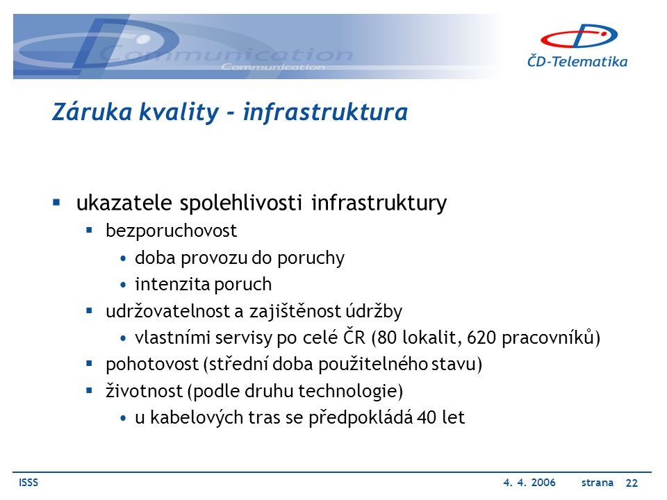 ISSS4. 4. 2006 strana 22 Záruka kvality - infrastruktura  ukazatele spolehlivosti infrastruktury  bezporuchovost doba provozu do poruchy intenzita p