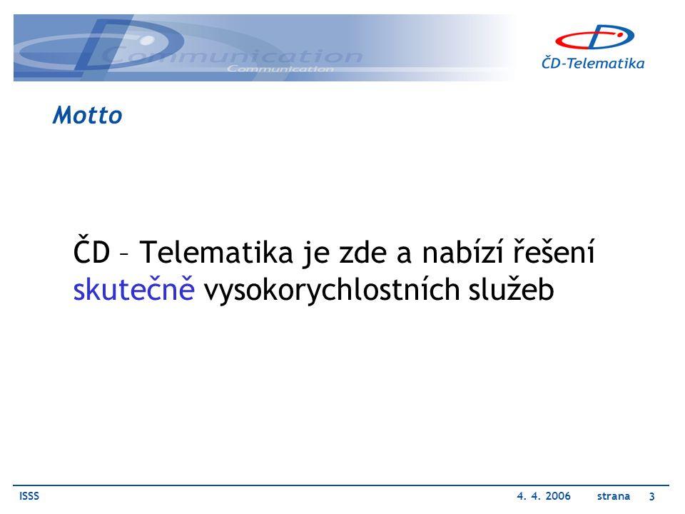 ISSS4. 4. 2006 strana 3 Motto ČD – Telematika je zde a nabízí řešení skutečně vysokorychlostních služeb