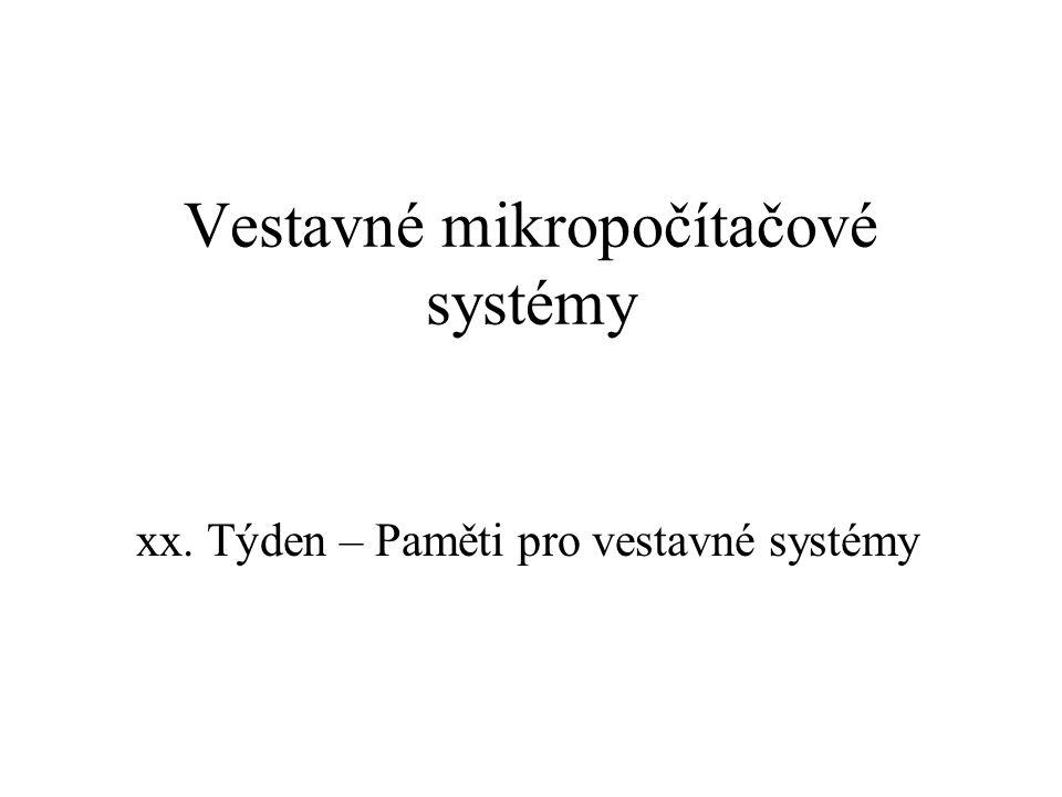 Vestavné mikropočítačové systémy xx. Týden – Paměti pro vestavné systémy