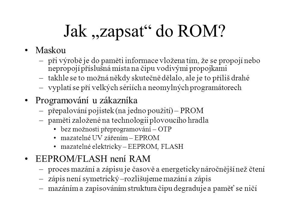 """Jak """"zapsat"""" do ROM? Maskou –při výrobě je do paměti informace vložena tím, že se propojí nebo nepropojí příslušná místa na čipu vodivými propojkami –"""