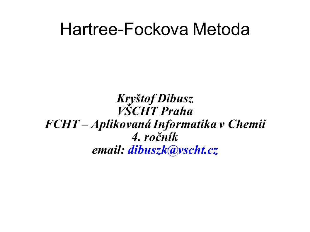 Hartree-Fockova Metoda Kryštof Dibusz VŠCHT Praha FCHT – Aplikovaná Informatika v Chemii 4.
