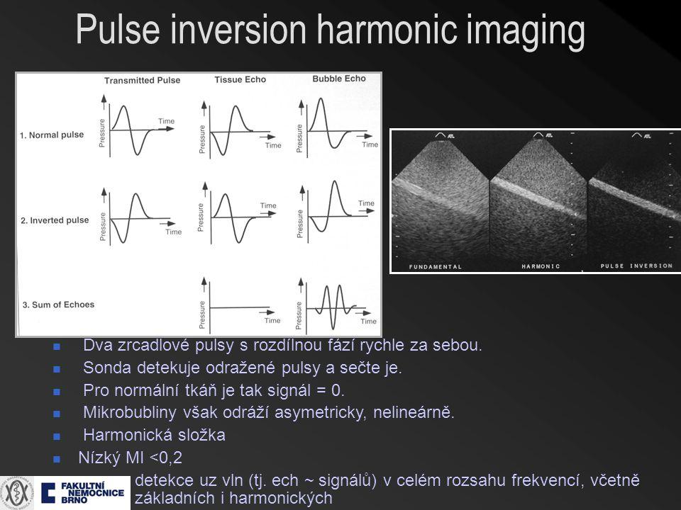 Pulse inversion harmonic imaging Dva zrcadlové pulsy s rozdílnou fází rychle za sebou. Sonda detekuje odražené pulsy a sečte je. Pro normální tkáň je