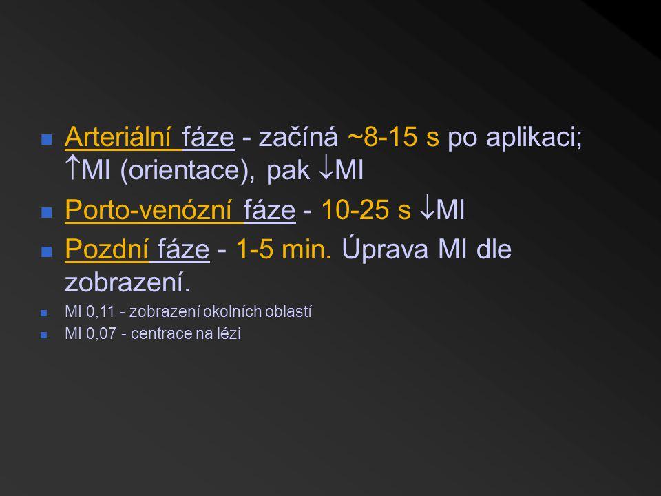 Arteriální fáze - začíná ~8-15 s po aplikaci;  MI (orientace), pak  MI Porto-venózní fáze - 10-25 s  MI Pozdní fáze - 1-5 min. Úprava MI dle zobraz