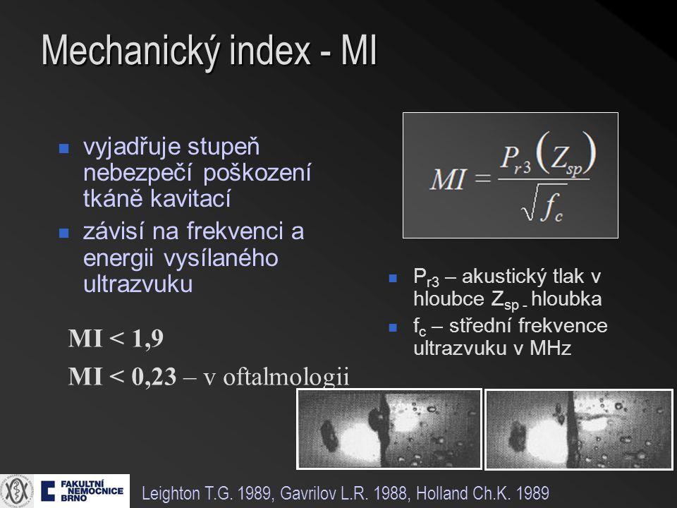 Mechanický index - MI vyjadřuje stupeň nebezpečí poškození tkáně kavitací závisí na frekvenci a energii vysílaného ultrazvuku P r3 – akustický tlak v