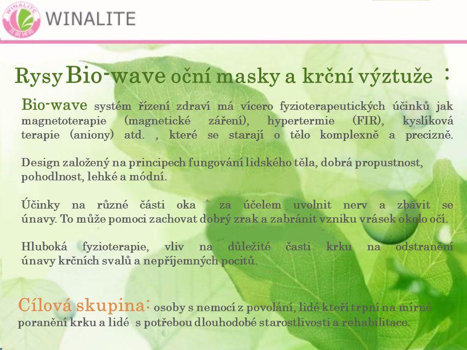 Rysy Bio-wave oční masky a krční výztuže : Bio-wave systém řízení zdraví má vícero fyzioterapeutických účinků jak magnetoterapie (magnetické záření), hypertermie (FIR), kyslíková terapie (aniony) atd., které se starají o tělo komplexně a precizně.