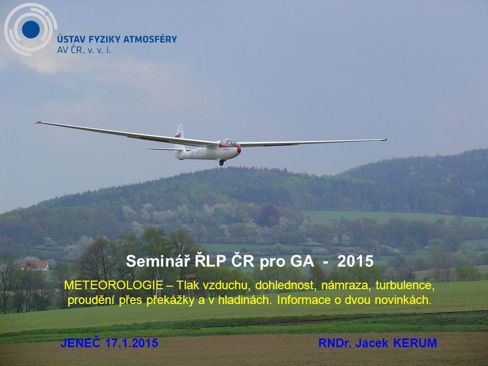Seminář ŘLP ČR pro GA - 2015 METEOROLOGIE – Tlak vzduchu, dohlednost, námraza, turbulence, proudění přes překážky a v hladinách.