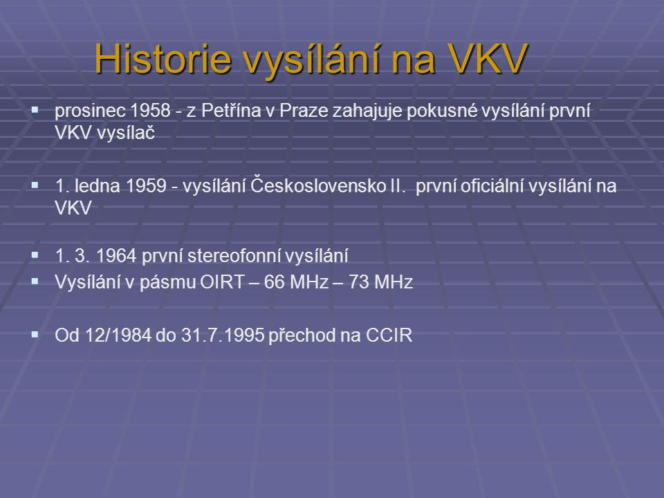 Historie vysílání na VKV  prosinec 1958 - z Petřína v Praze zahajuje pokusné vysílání první VKV vysílač  1.