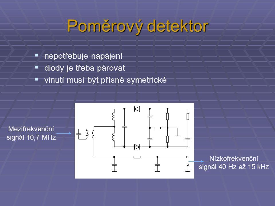 Poměrový detektor  nepotřebuje napájení  diody je třeba párovat  vinutí musí být přísně symetrické Nízkofrekvenční signál 40 Hz až 15 kHz Mezifrekvenční signál 10,7 MHz