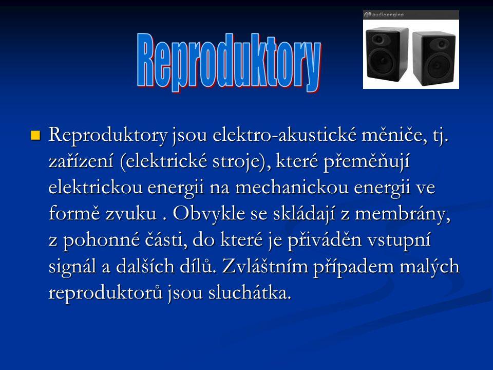 Reproduktory jsou elektro-akustické měniče, tj. zařízení (elektrické stroje), které přeměňují elektrickou energii na mechanickou energii ve formě zvuk