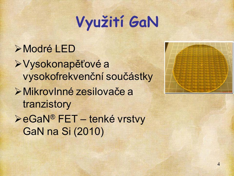 4 Využití GaN  Modré LED  Vysokonapěťové a vysokofrekvenční součástky  Mikrovlnné zesilovače a tranzistory  eGaN ® FET – tenké vrstvy GaN na Si (2