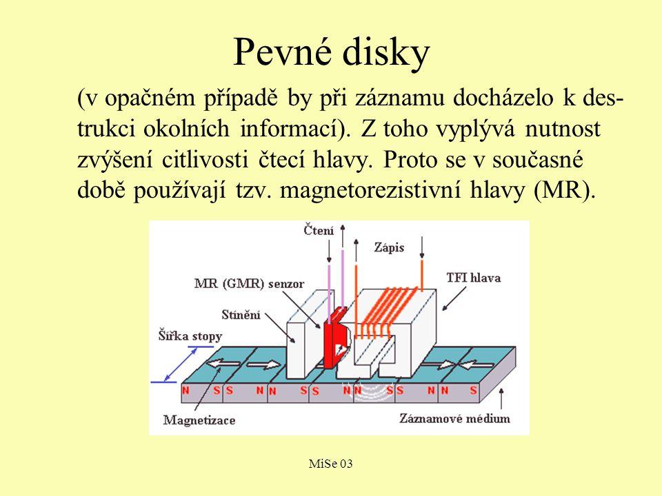 MiSe 03 Pevné disky (v opačném případě by při záznamu docházelo k des- trukci okolních informací).